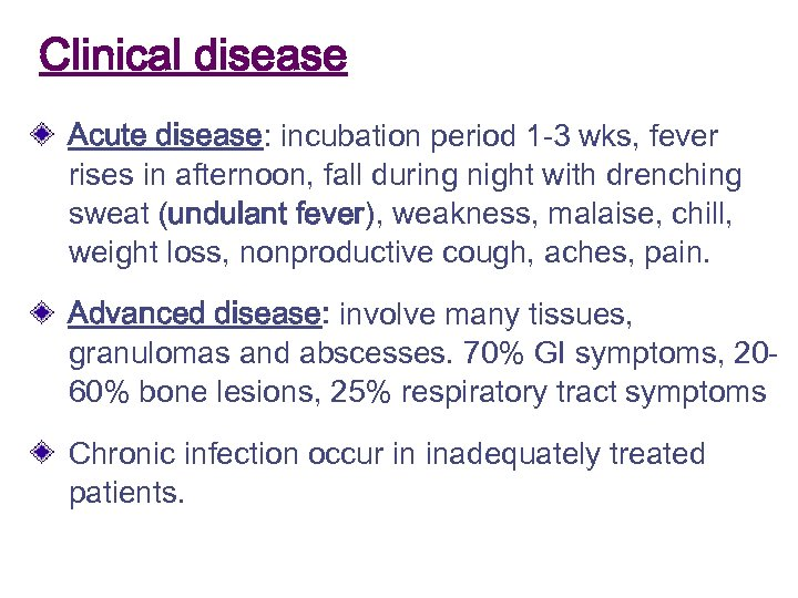 Clinical disease Acute disease: incubation period 1 -3 wks, fever rises in afternoon, fall