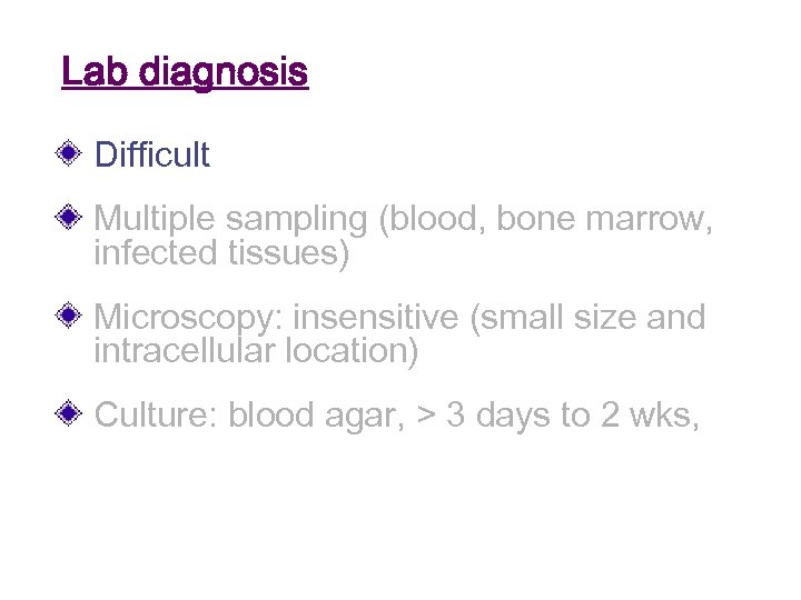 Lab diagnosis Difficult Multiple sampling (blood, bone marrow, infected tissues) Microscopy: insensitive (small size