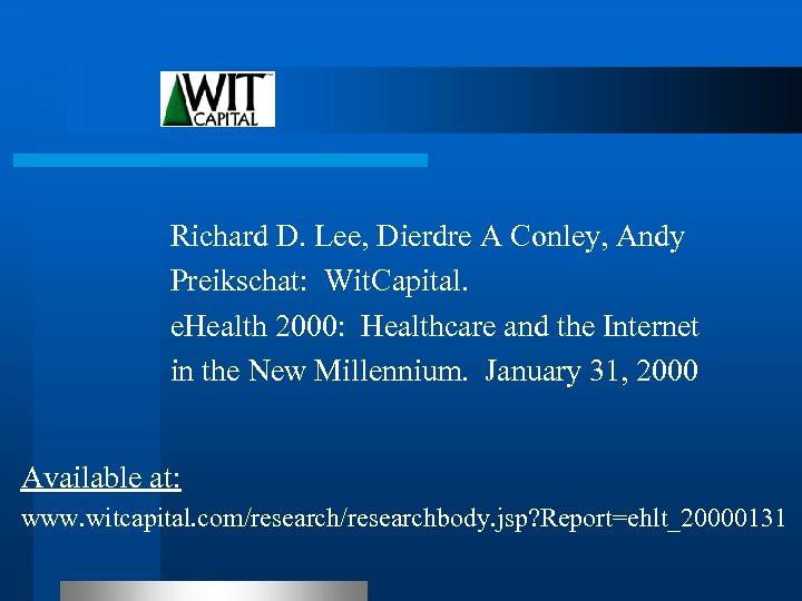 Richard D. Lee, Dierdre A Conley, Andy Preikschat: Wit. Capital. e. Health 2000: Healthcare