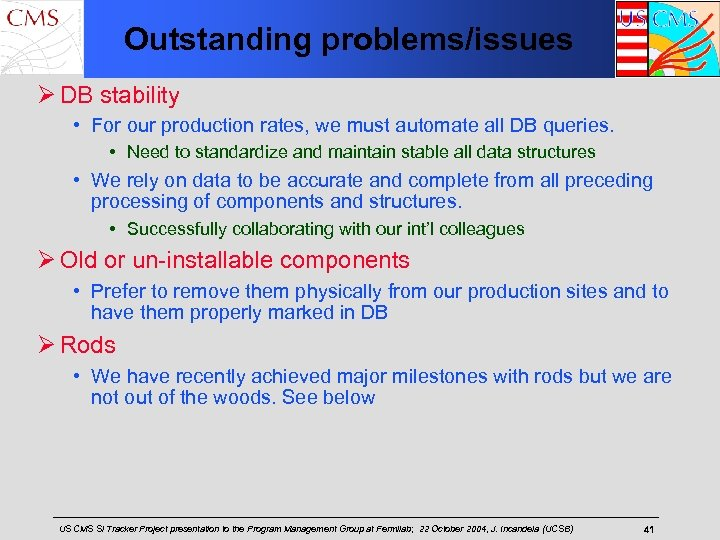 Outstanding problems/issues Ø DB stability • For our production rates, we must automate all