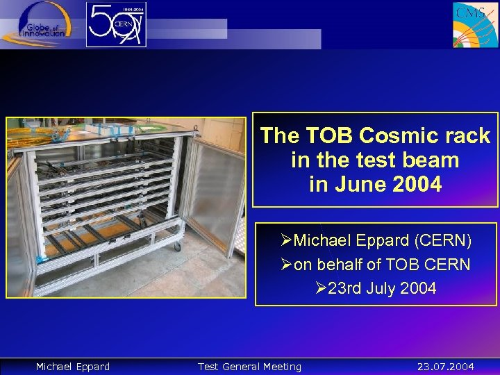 The TOB Cosmic rack in the test beam in June 2004 ØMichael Eppard (CERN)