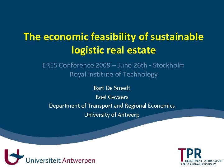 The economic feasibility of sustainable logistic real estate ERES Conference 2009 – June 26