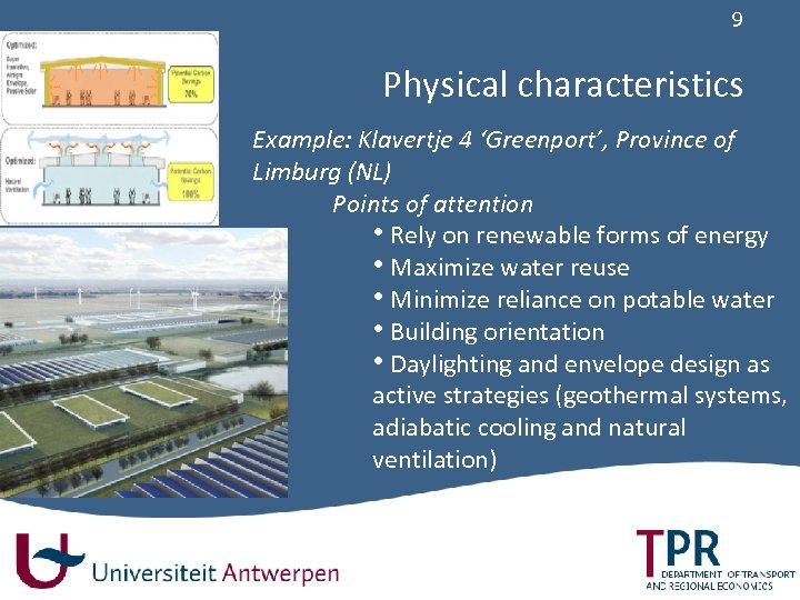 9 Physical characteristics Example: Klavertje 4 'Greenport', Province of Limburg (NL) Points of attention