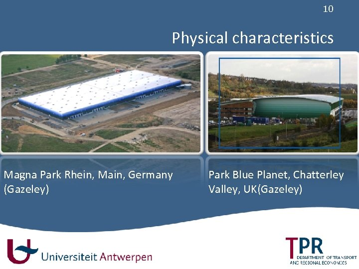 10 Physical characteristics Magna Park Rhein, Main, Germany (Gazeley) Park Blue Planet, Chatterley Valley,