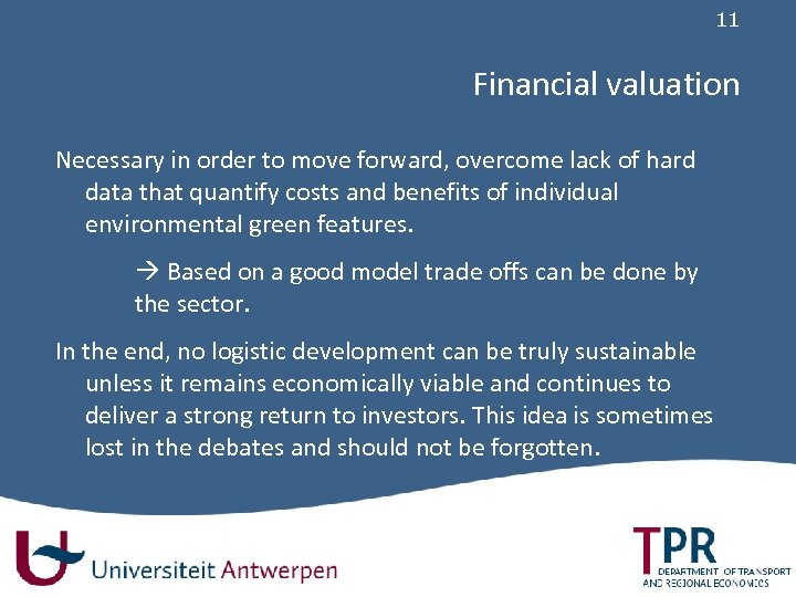 11 Financial valuation Necessary in order to move forward, overcome lack of hard data