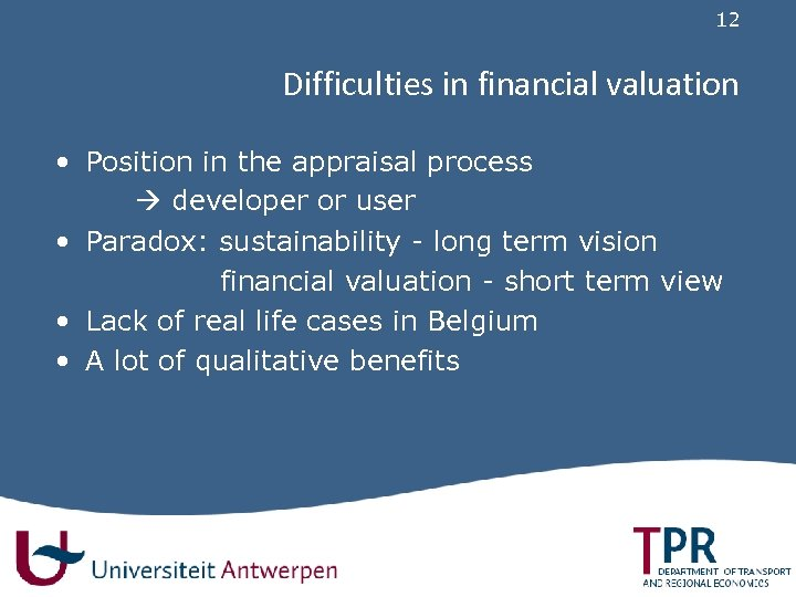 12 Difficulties in financial valuation • Position in the appraisal process developer or user