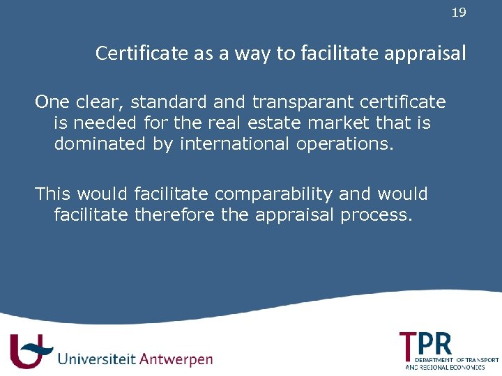 19 Certificate as a way to facilitate appraisal One clear, standard and transparant certificate