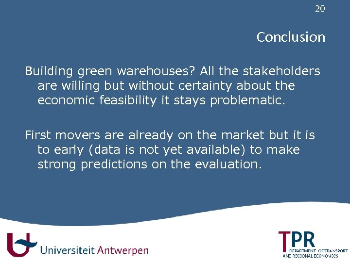 20 Conclusion Building green warehouses? All the stakeholders are willing but without certainty about