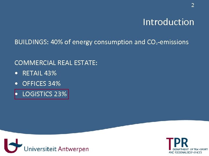 2 Introduction BUILDINGS: 40% of energy consumption and CO²-emissions COMMERCIAL REAL ESTATE: • RETAIL