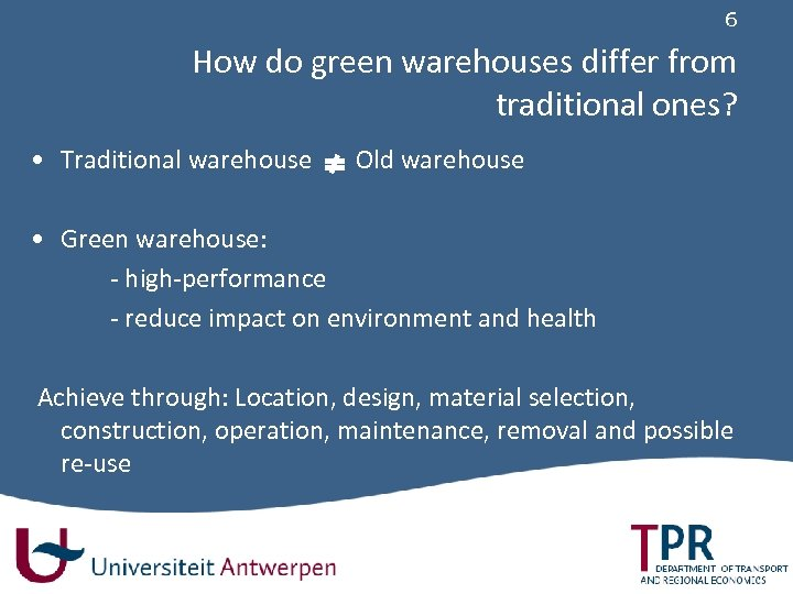 6 How do green warehouses differ from traditional ones? • Traditional warehouse Old warehouse