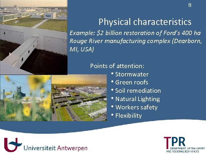 8 Physical characteristics Example: $2 billion restoration of Ford's 400 ha Rouge River manufacturing