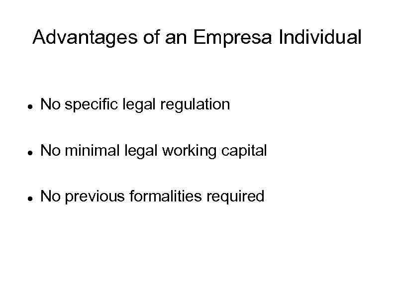 Advantages of an Empresa Individual No specific legal regulation No minimal legal working capital