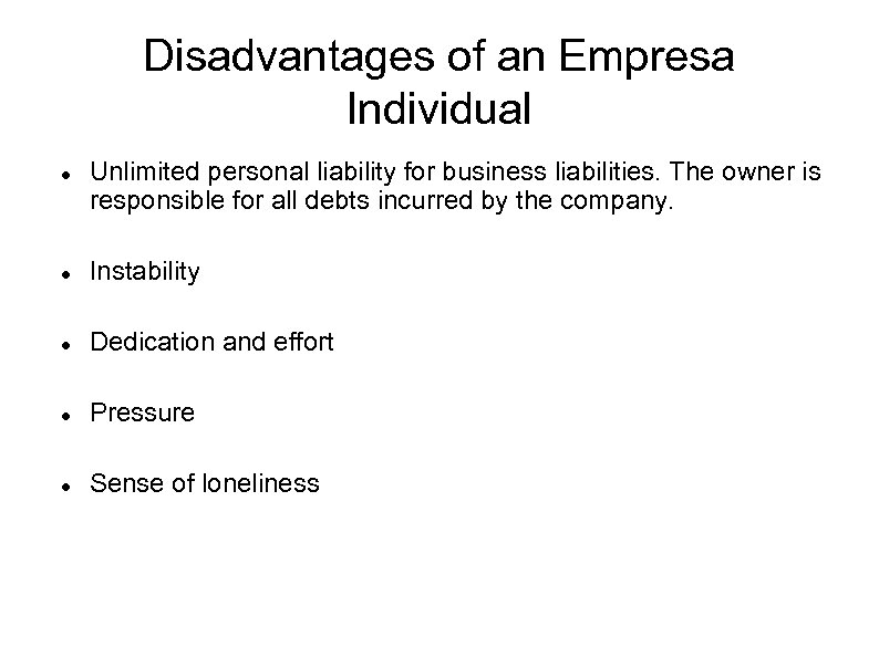 Disadvantages of an Empresa Individual Unlimited personal liability for business liabilities. The owner is