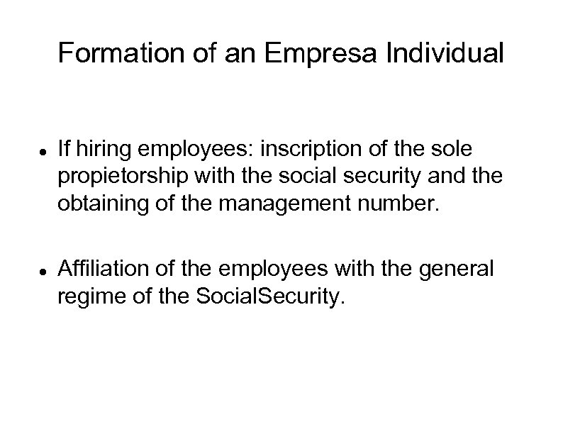 Formation of an Empresa Individual If hiring employees: inscription of the sole propietorship with