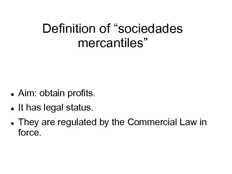 "Definition of ""sociedades mercantiles"" Aim: obtain profits. It has legal status. They are regulated"