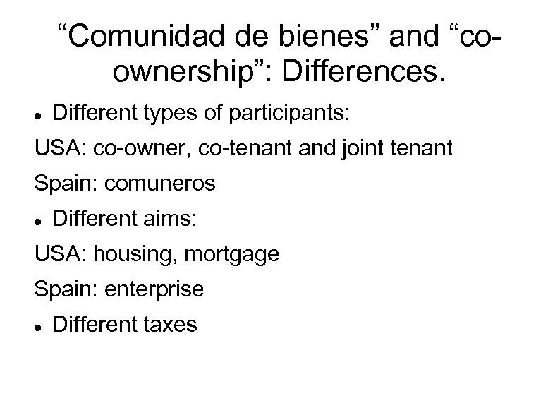 """Comunidad de bienes"" and ""coownership"": Differences. Different types of participants: USA: co-owner, co-tenant and"