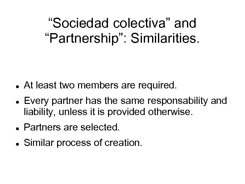"""""""Sociedad colectiva"""" and """"Partnership"""": Similarities. At least two members are required. Every partner has"""