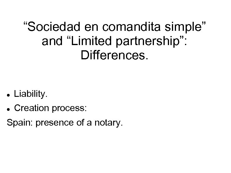 """Sociedad en comandita simple"" and ""Limited partnership"": Differences. Liability. Creation process: Spain: presence of"