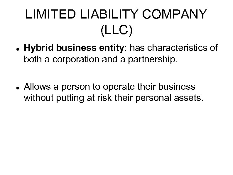 LIMITED LIABILITY COMPANY (LLC) Hybrid business entity: has characteristics of both a corporation and