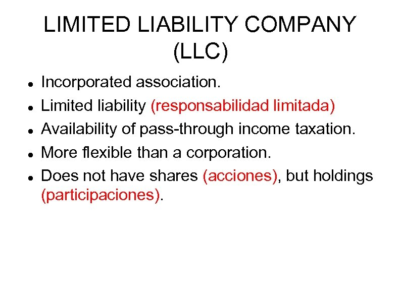LIMITED LIABILITY COMPANY (LLC) Incorporated association. Limited liability (responsabilidad limitada) Availability of pass-through income