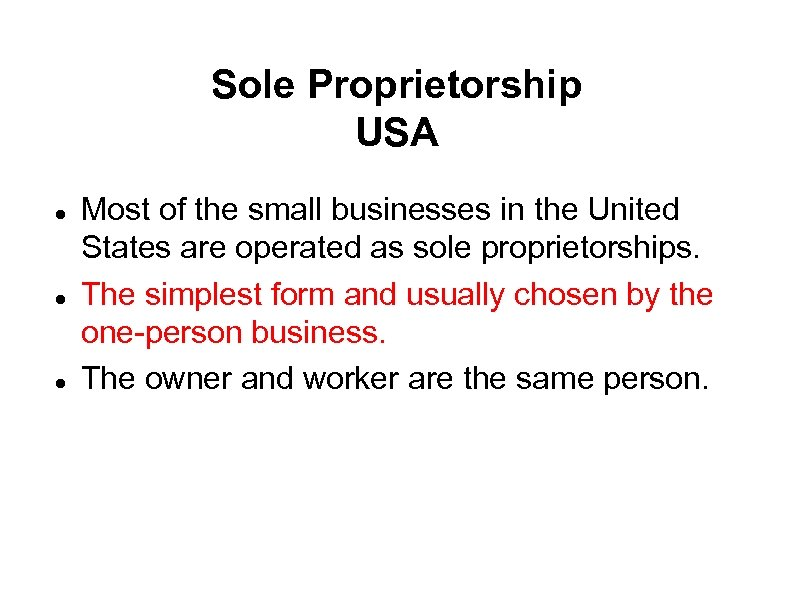 Sole Proprietorship USA Most of the small businesses in the United States are operated