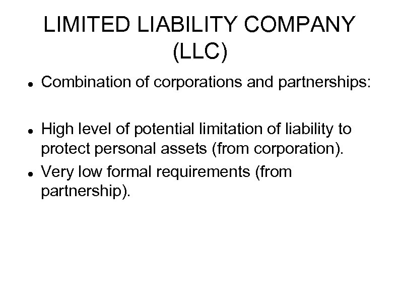 LIMITED LIABILITY COMPANY (LLC) Combination of corporations and partnerships: High level of potential limitation