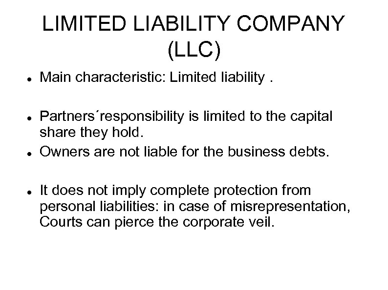 LIMITED LIABILITY COMPANY (LLC) Main characteristic: Limited liability. Partners´responsibility is limited to the capital