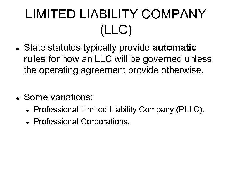 LIMITED LIABILITY COMPANY (LLC) State statutes typically provide automatic rules for how an LLC