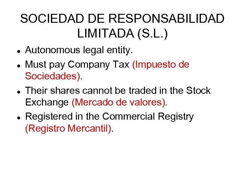 SOCIEDAD DE RESPONSABILIDAD LIMITADA (S. L. ) Autonomous legal entity. Must pay Company Tax