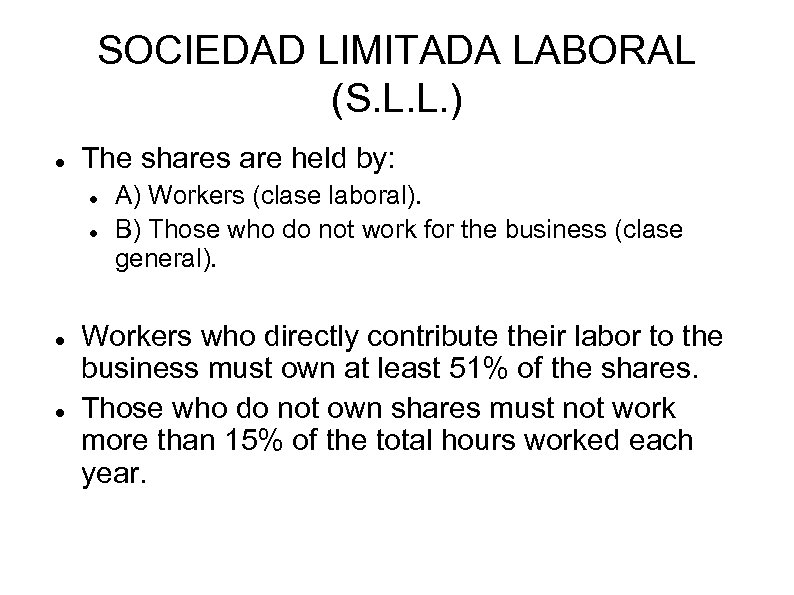 SOCIEDAD LIMITADA LABORAL (S. L. L. ) The shares are held by: A) Workers