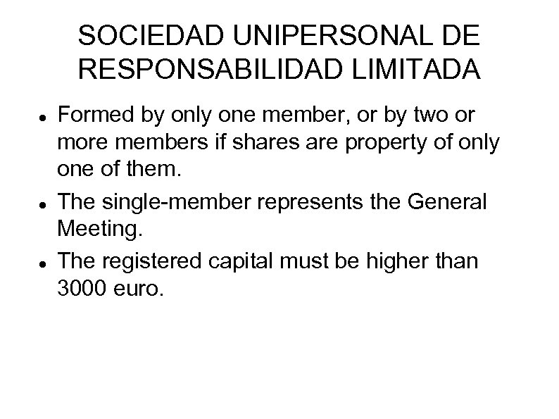 SOCIEDAD UNIPERSONAL DE RESPONSABILIDAD LIMITADA Formed by only one member, or by two or