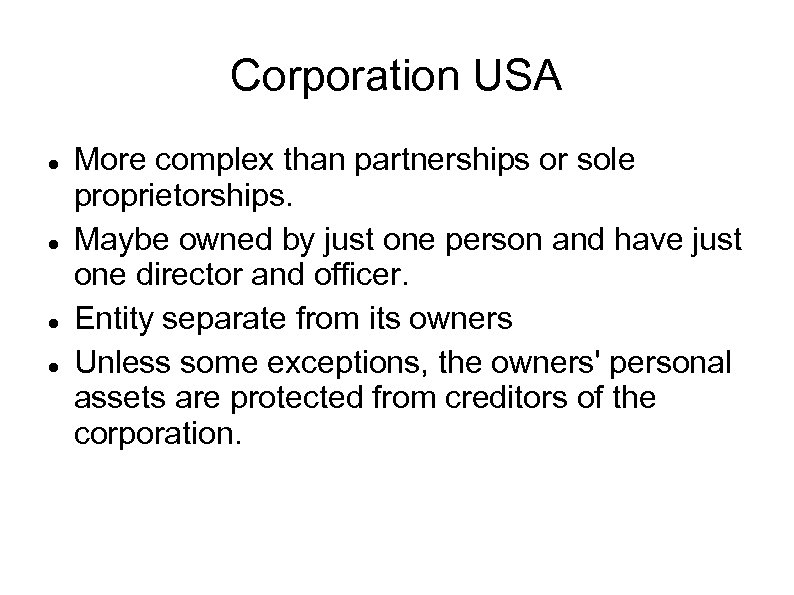 Corporation USA More complex than partnerships or sole proprietorships. Maybe owned by just one