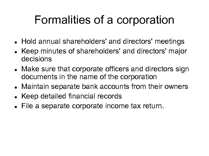 Formalities of a corporation Hold annual shareholders' and directors' meetings Keep minutes of shareholders'