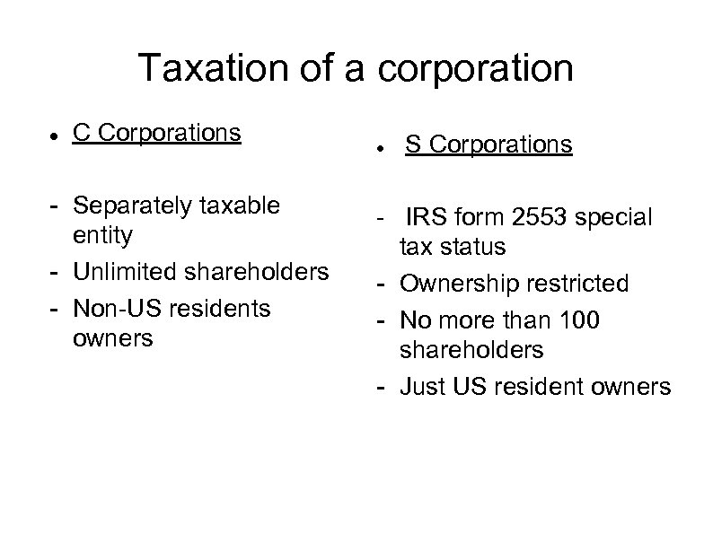Taxation of a corporation C Corporations - Separately taxable entity - Unlimited shareholders -