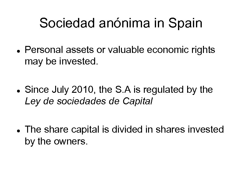 Sociedad anónima in Spain Personal assets or valuable economic rights may be invested. Since