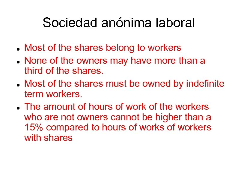 Sociedad anónima laboral Most of the shares belong to workers None of the owners