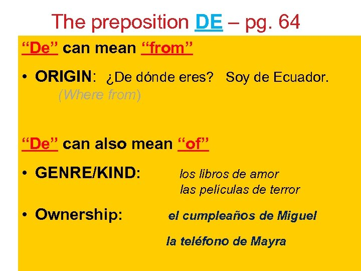 "The preposition DE – pg. 64 ""De"" can mean ""from"" • ORIGIN: ¿De dónde"