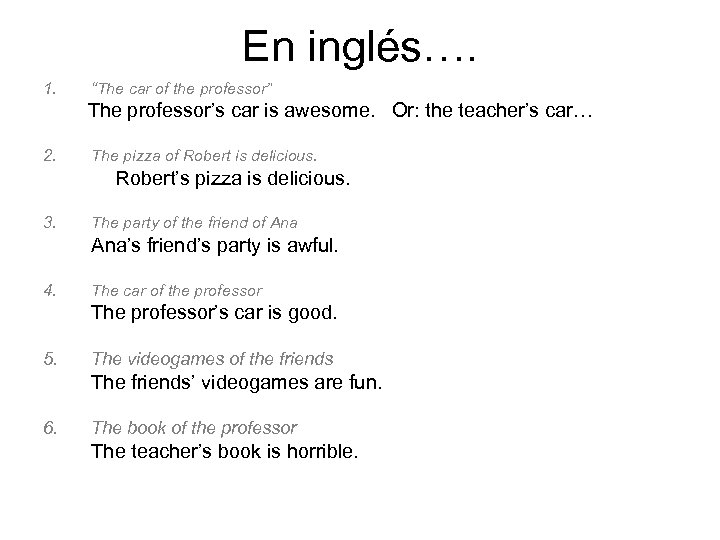 "En inglés…. 1. ""The car of the professor"" The professor's car is awesome. Or:"