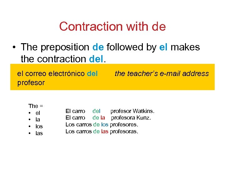 Contraction with de • The preposition de followed by el makes the contraction del.