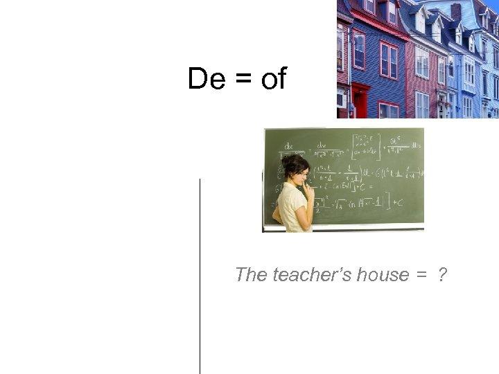 De = of Del (de + el) De la De los De las The