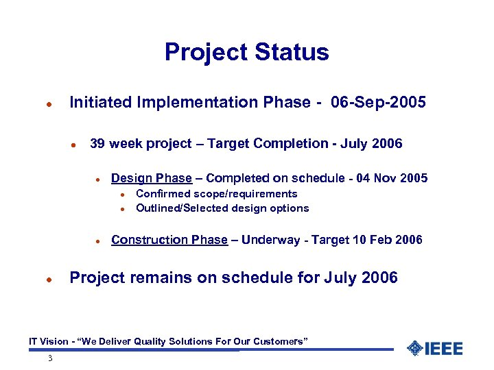 Project Status l Initiated Implementation Phase - 06 -Sep-2005 l 39 week project –