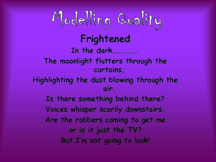 Frightened In the dark……………. The moonlight flutters through the curtains, Highlighting the dust blowing