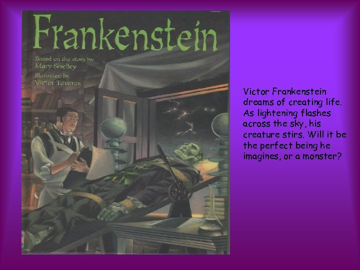 Victor Frankenstein dreams of creating life. As lightening flashes across the sky, his creature