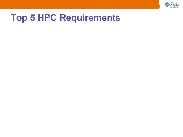 Top 5 HPC Requirements