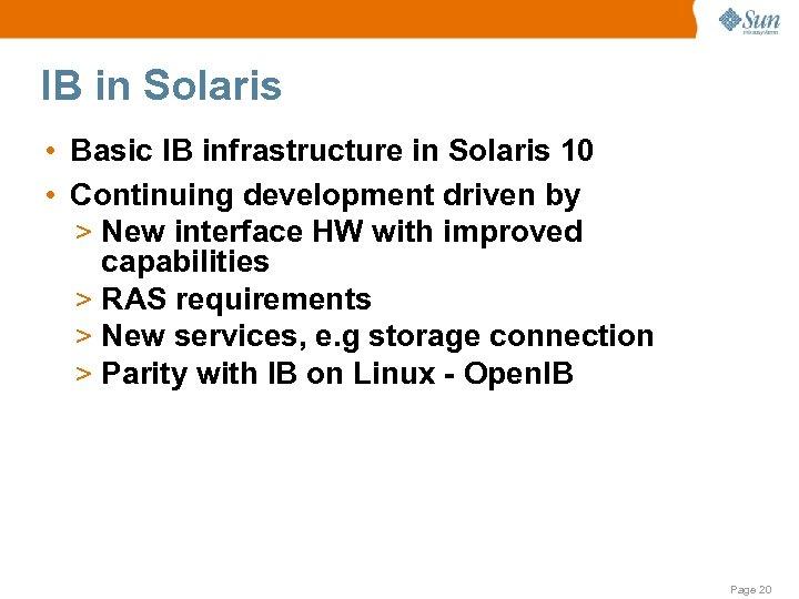 IB in Solaris • Basic IB infrastructure in Solaris 10 • Continuing development driven