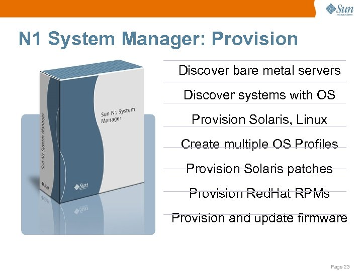 N 1 System Manager: Provision Discover bare metal servers Discover systems with OS Provision