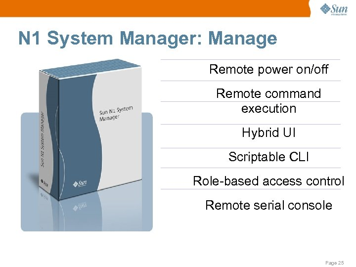 N 1 System Manager: Manage Remote power on/off Remote command execution Hybrid UI Scriptable