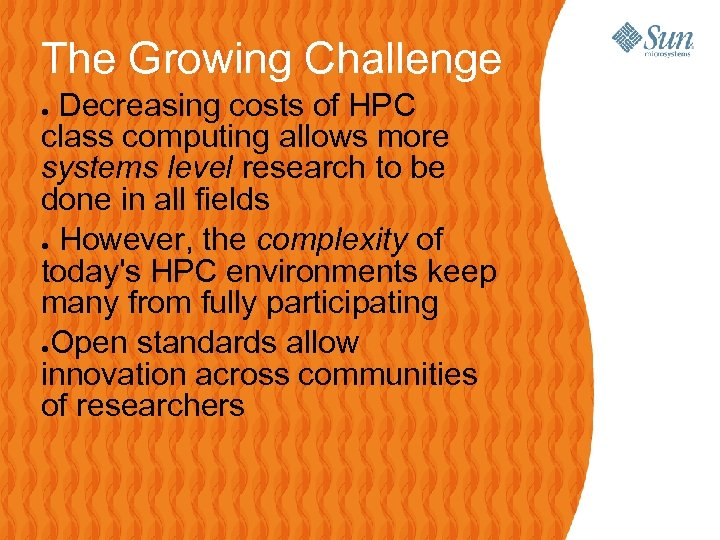 The Growing Challenge Decreasing costs of HPC class computing allows more systems level research