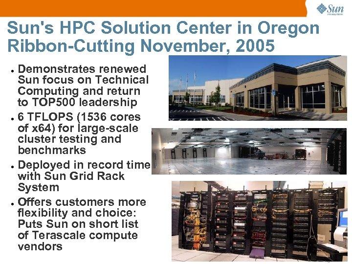 Sun's HPC Solution Center in Oregon Ribbon-Cutting November, 2005 Demonstrates renewed Sun focus on
