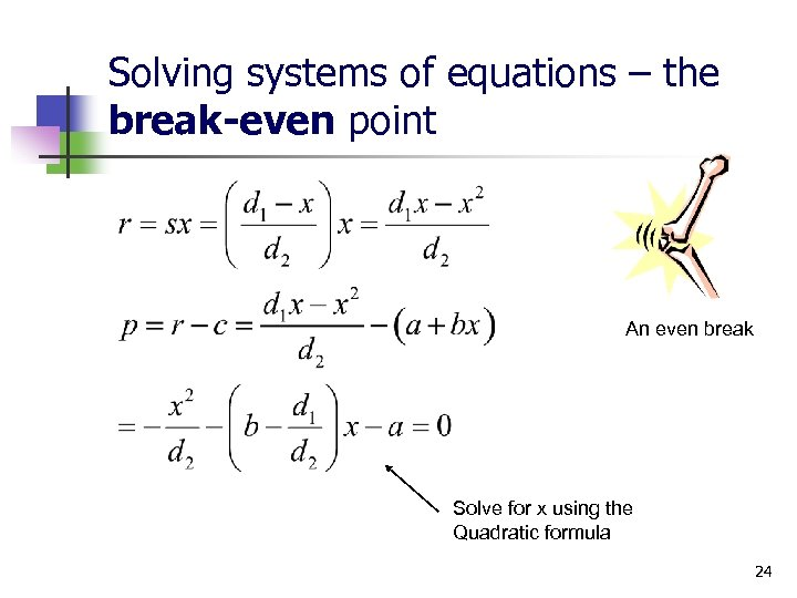 Solving systems of equations – the break-even point An even break Solve for x